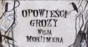 Opowiesc Grozy Wuja Mortimera Chris Priestley Recenzja Ksiazki