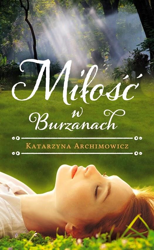 Milosc W Burzanach Katarzyna Archimowicz Recenzja Ksiazki Zazyjkultury