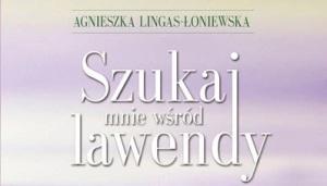 Szukaj Mnie Wsrod Lawendy Agnieszka Lingas Loniewska Recenzja Ksiazki