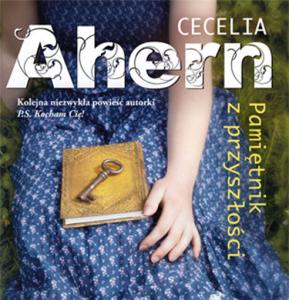 Pamietnik Z Przyszlosci Cecilia Ahern Recenzja Ksiazki