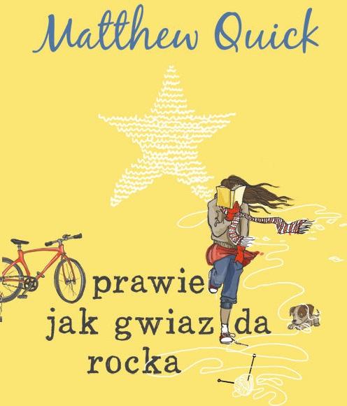 Prawie Jak Gwiazda Rocka Matthew Quick Recenzja Ksiazki1
