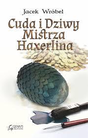 Cuda-i-Dziwy-Mistrza-Haxerlina-Jacek-Wróbel-recenzja-zazyjkultury