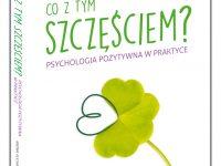 Co-z-tym-zczęściem-Psychologia-pozytywna-w-praktyce
