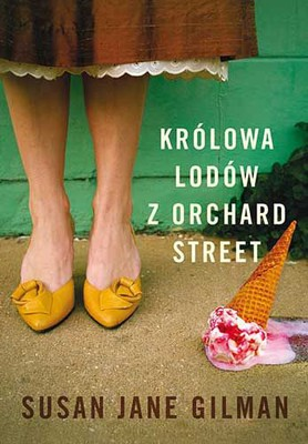 susan-jane-gilman-krolowa-lodow-z-orchard-street-the-ice-cream-queen-of-orchard-street-cover-okladka