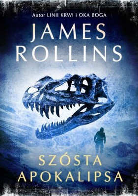 james-rollins-szosta-apokalipsa-the-sixth-extinction-cover-okladka